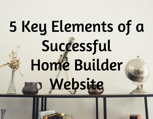 5 Key Elements of a Successful Home Builder Website