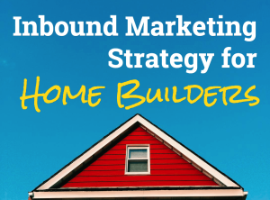 Inbound Marketing Strategy for Home Builders