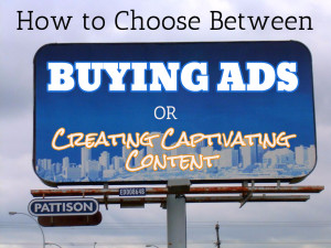 How to Choose Between Buying Ads or Creating Captivating Content