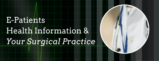 E-Patients, Health Information and Your Surgical Practice