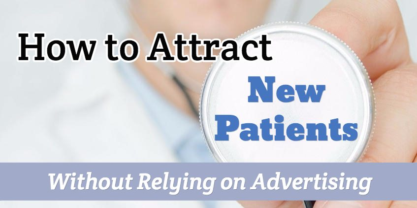 How to Attract New Patients Without Relying on Advertising