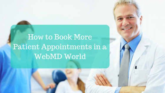 How to Book More Patient Appointments in a WebMD World