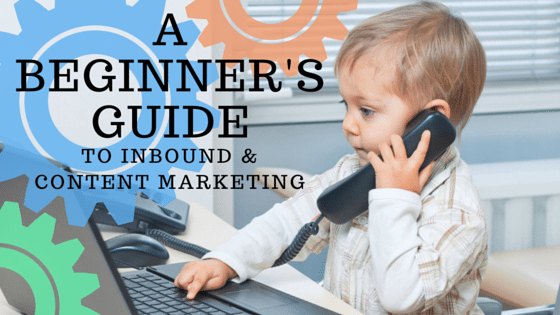 A Beginner's Guide to Inbound & Content Marketing