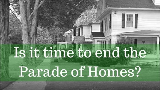 Is it time to end the Parade of Homes?
