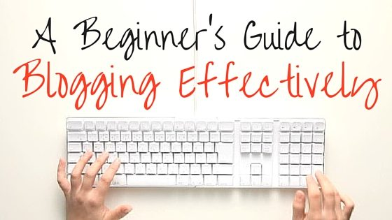 A Beginner's Guide to Blogging Effectively