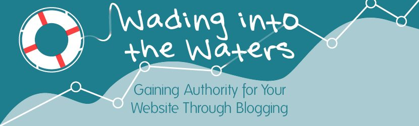 Wading into the Waters: Gaining Authority for Your Website Through Blogging