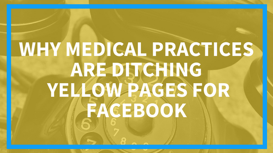 Why Medical Practices are Ditching Yellow Pages for Facebook